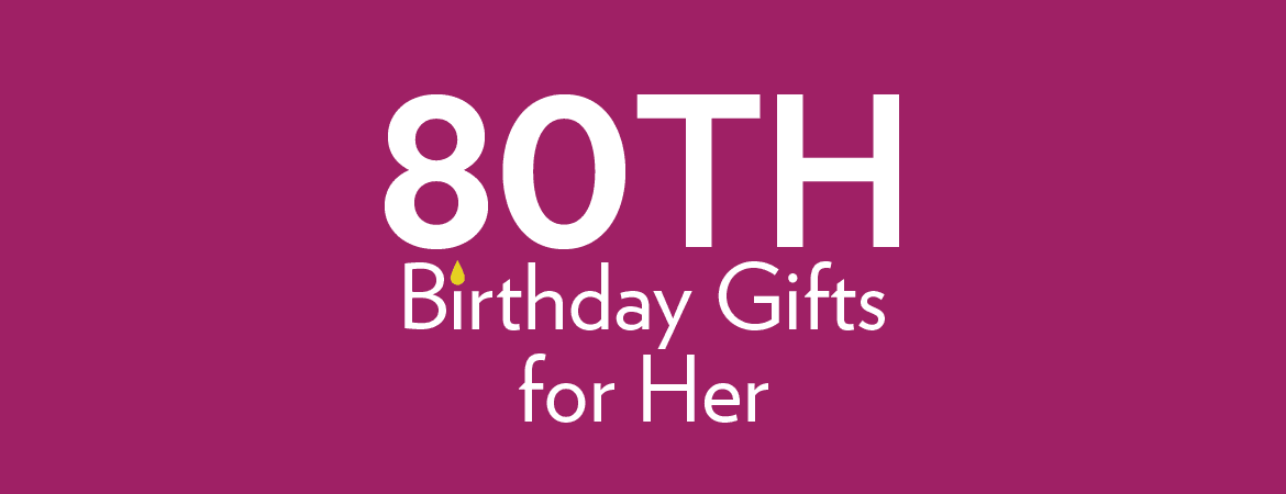 80th Birthday Gifts For Her