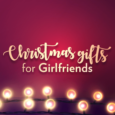 Christmas Gifts for Girlfriends