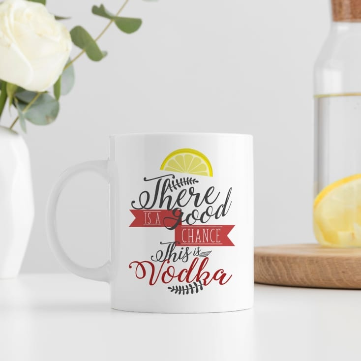 There's A Good Chance This Is Vodka Mug