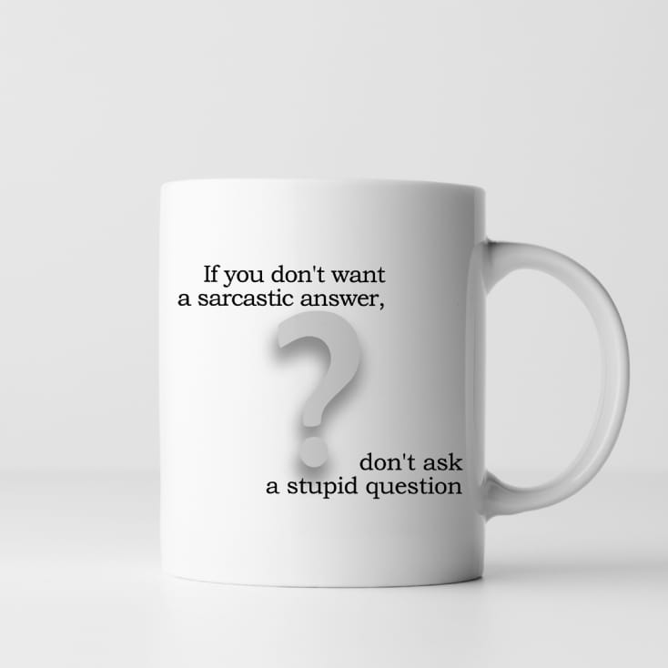 If You Don't Want A Sarcastic Answer Mug