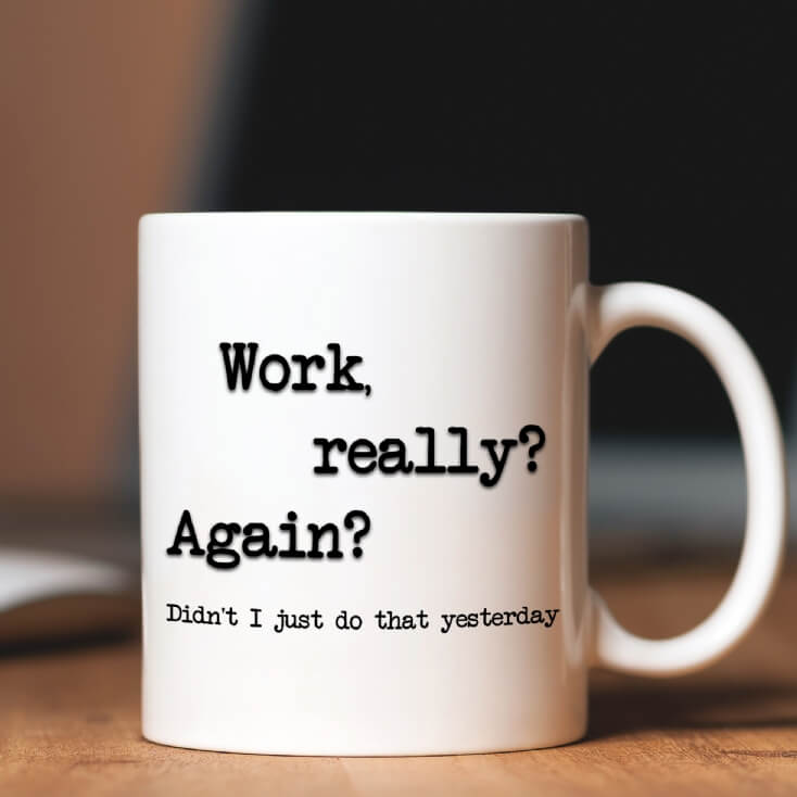 Work, Really? Again? Mug