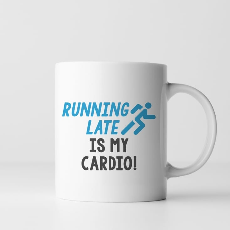 Running Late Is My Cardio! Mug