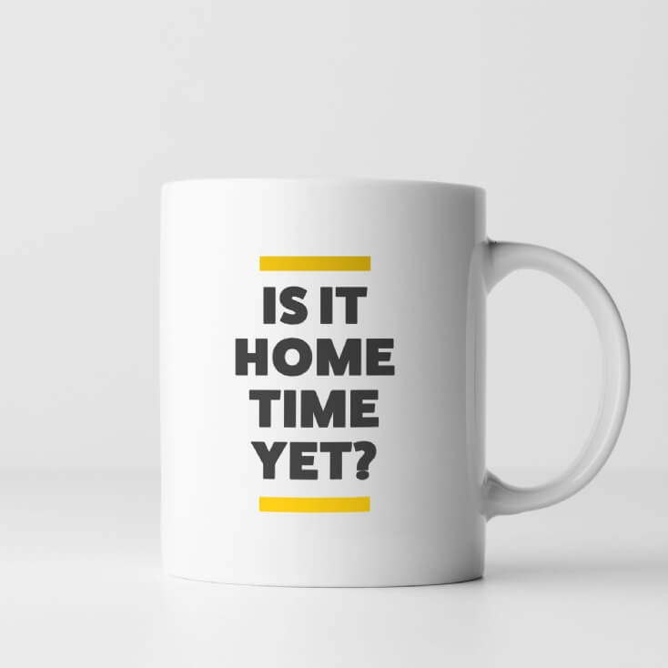 Is It Home Time Yet? Mug