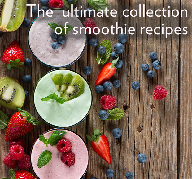 The Ultimate Collection of Smoothie Recipes
